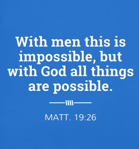 Matt-19-26-With-men-this-is-impossible-but-with-God-all-things-are-possible